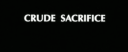crude sacrifice demo